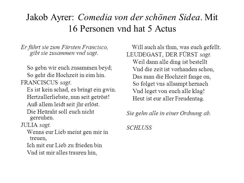 Jakob Ayrer: Comedia von der schönen Sidea. Mit 16 Personen vnd hat 5 Actus Er führt sie zum Fürsten Francisco, gibt sie zusammen vnd sagt. So gebn wi