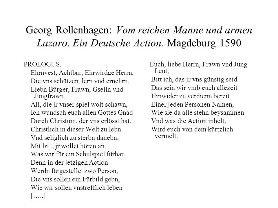 Georg Rollenhagen: Vom reichen Manne und armen Lazaro. Ein Deutsche Action. Magdeburg 1590 PROLOGUS. Ehrnvest, Achtbar, Ehrwirdge Herrn, Die vns schüt