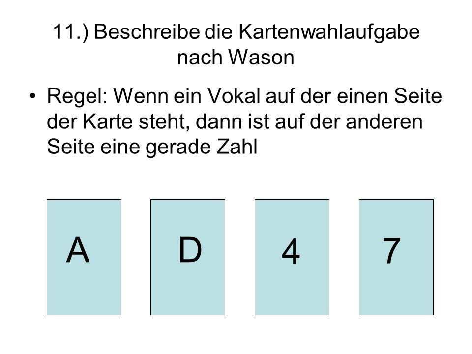 11.) Beschreibe die Kartenwahlaufgabe nach Wason Regel: Wenn ein Vokal auf der einen Seite der Karte steht, dann ist auf der anderen Seite eine gerade