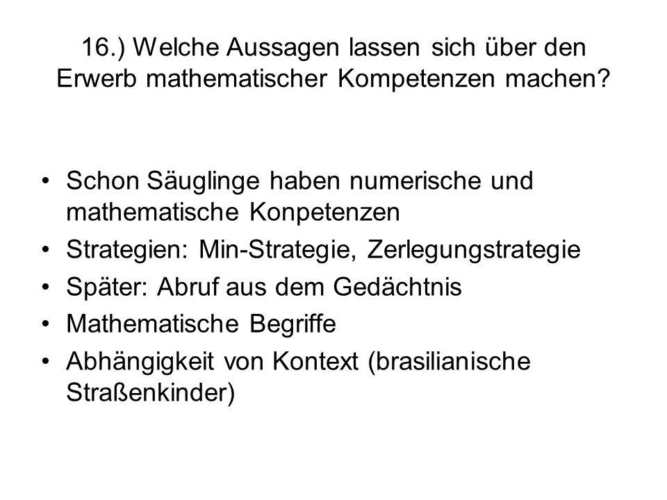 16.) Welche Aussagen lassen sich über den Erwerb mathematischer Kompetenzen machen? Schon Säuglinge haben numerische und mathematische Konpetenzen Str