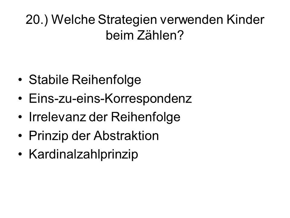 20.) Welche Strategien verwenden Kinder beim Zählen? Stabile Reihenfolge Eins-zu-eins-Korrespondenz Irrelevanz der Reihenfolge Prinzip der Abstraktion