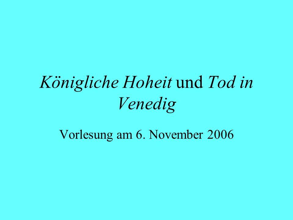 Königliche Hoheit und Tod in Venedig Vorlesung am 6. November 2006