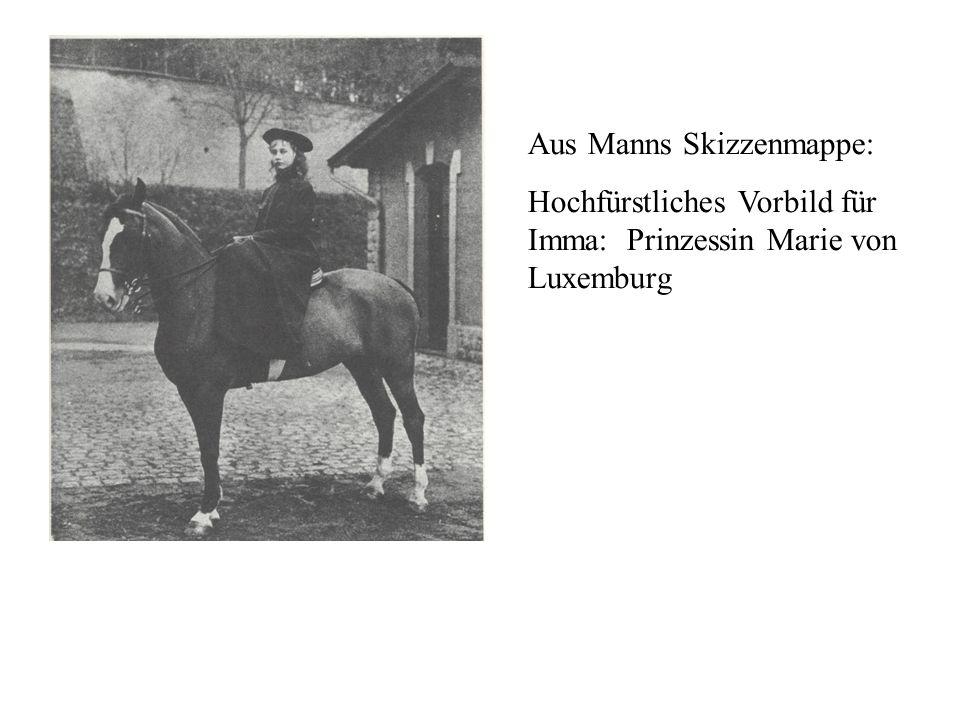 Aus Manns Skizzenmappe: Hochfürstliches Vorbild für Imma: Prinzessin Marie von Luxemburg