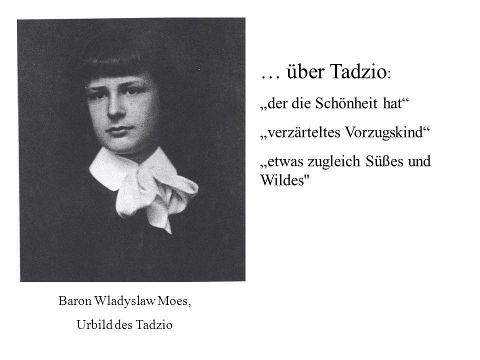 Baron Wladyslaw Moes, Urbild des Tadzio … über Tadzio : der die Schönheit hat verzärteltes Vorzugskind etwas zugleich Süßes und Wildes