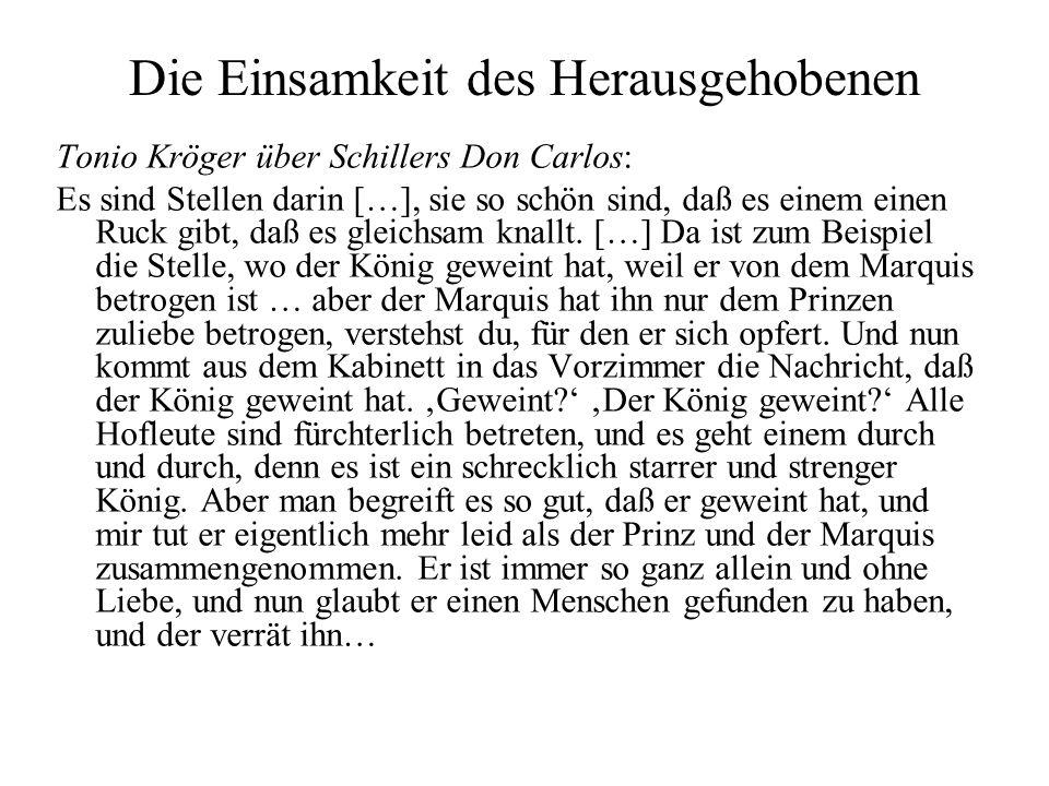 Die Einsamkeit des Herausgehobenen Tonio Kröger über Schillers Don Carlos: Es sind Stellen darin […], sie so schön sind, daß es einem einen Ruck gibt,