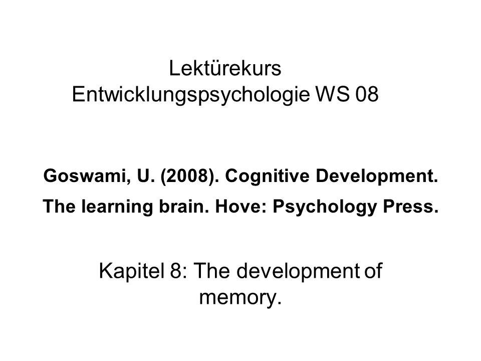 Goswami, U. (2008). Cognitive Development. The learning brain. Hove: Psychology Press. Kapitel 8: The development of memory. Lektürekurs Entwicklungsp