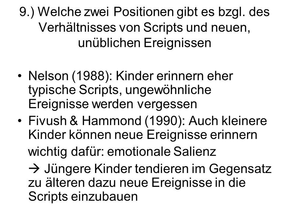 9.) Welche zwei Positionen gibt es bzgl. des Verhältnisses von Scripts und neuen, unüblichen Ereignissen Nelson (1988): Kinder erinnern eher typische