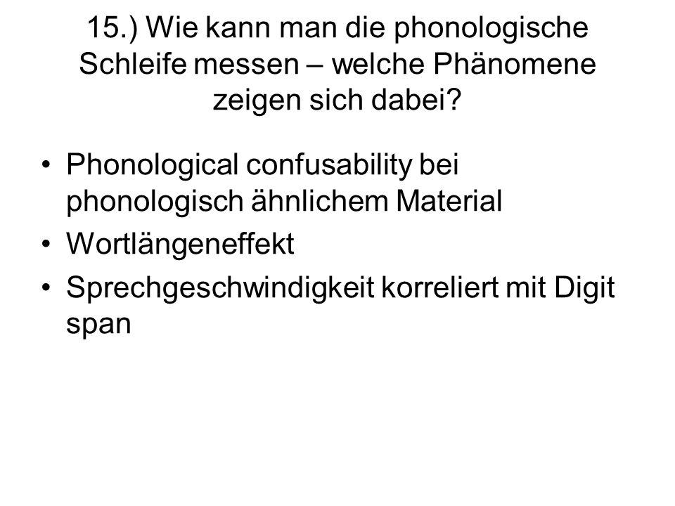 15.) Wie kann man die phonologische Schleife messen – welche Phänomene zeigen sich dabei? Phonological confusability bei phonologisch ähnlichem Materi