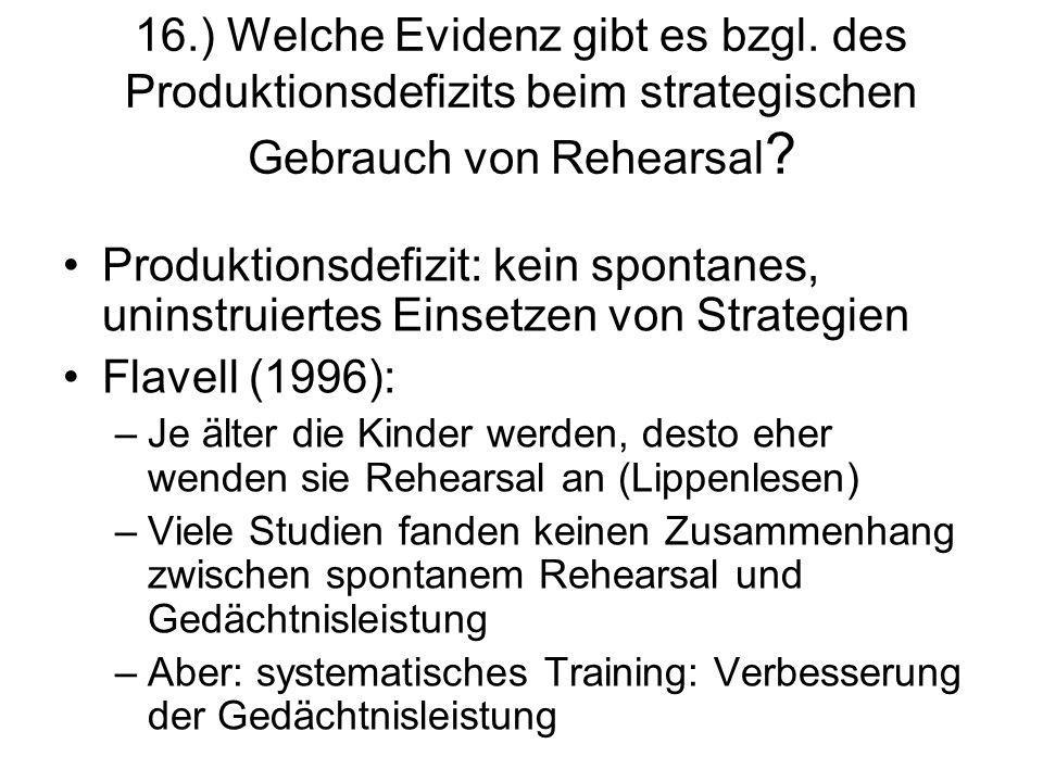 16.) Welche Evidenz gibt es bzgl. des Produktionsdefizits beim strategischen Gebrauch von Rehearsal ? Produktionsdefizit: kein spontanes, uninstruiert