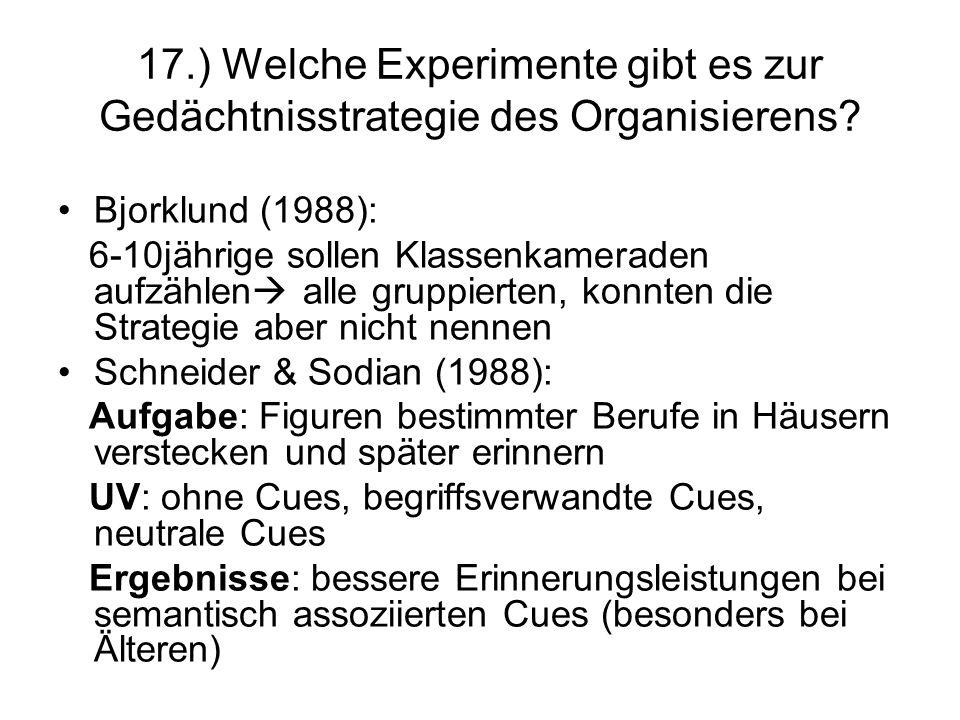 17.) Welche Experimente gibt es zur Gedächtnisstrategie des Organisierens? Bjorklund (1988): 6-10jährige sollen Klassenkameraden aufzählen alle gruppi