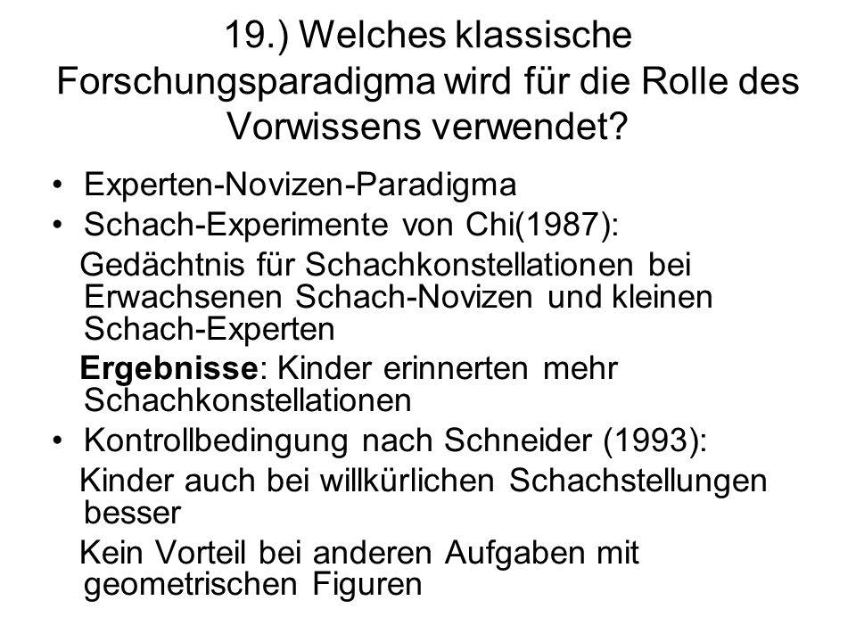 19.) Welches klassische Forschungsparadigma wird für die Rolle des Vorwissens verwendet? Experten-Novizen-Paradigma Schach-Experimente von Chi(1987):