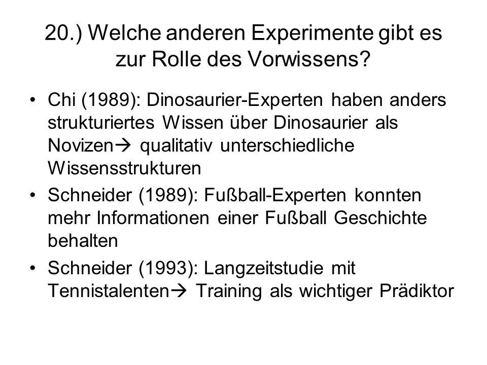 20.) Welche anderen Experimente gibt es zur Rolle des Vorwissens? Chi (1989): Dinosaurier-Experten haben anders strukturiertes Wissen über Dinosaurier