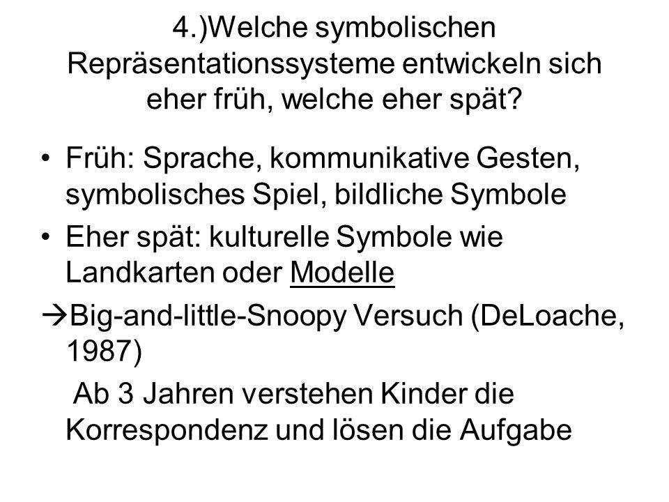4.)Welche symbolischen Repräsentationssysteme entwickeln sich eher früh, welche eher spät? Früh: Sprache, kommunikative Gesten, symbolisches Spiel, bi