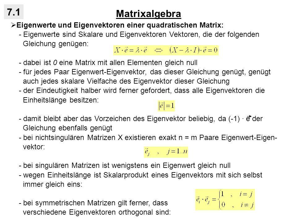Matrixalgebra 7.1 Eigenwerte und Eigenvektoren einer quadratischen Matrix: - Eigenwerte sind Skalare und Eigenvektoren Vektoren, die der folgenden Gle