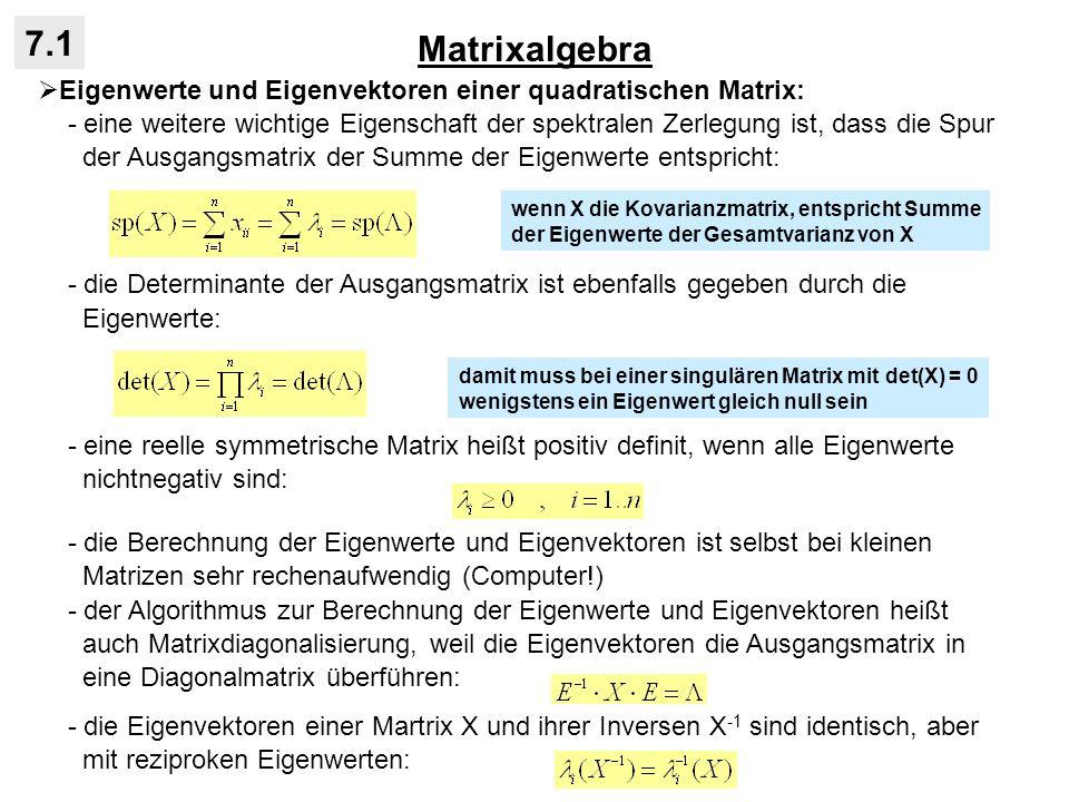 Matrixalgebra 7.1 Eigenwerte und Eigenvektoren einer quadratischen Matrix: - eine weitere wichtige Eigenschaft der spektralen Zerlegung ist, dass die
