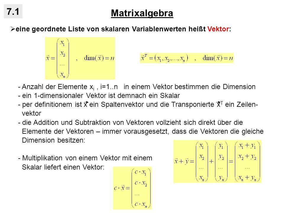 Matrixalgebra 7.1 eine geordnete Liste von skalaren Variablenwerten heißt Vektor: - Anzahl der Elemente x i, i=1..n in einem Vektor bestimmen die Dime