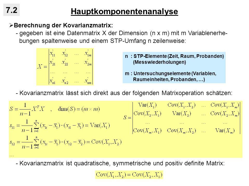 Hauptkomponentenanalyse 7.2 Berechnung der Kovarianzmatrix: - gegeben ist eine Datenmatrix X der Dimension (n x m) mit m Variablenerhe- bungen spalten