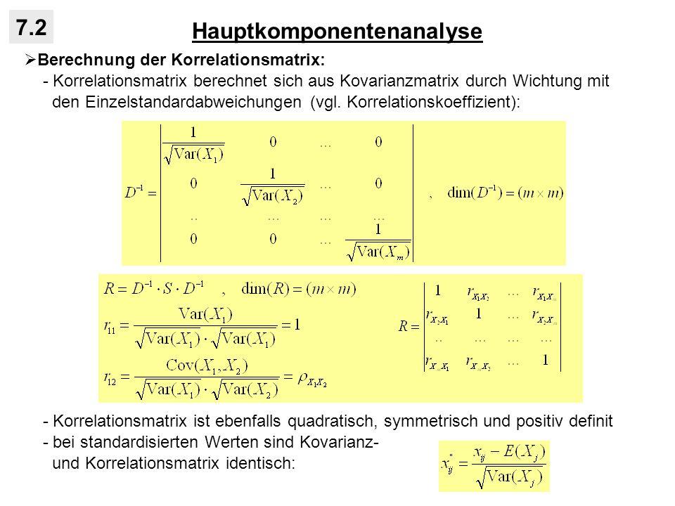 Hauptkomponentenanalyse 7.2 Berechnung der Korrelationsmatrix: - Korrelationsmatrix berechnet sich aus Kovarianzmatrix durch Wichtung mit den Einzelst