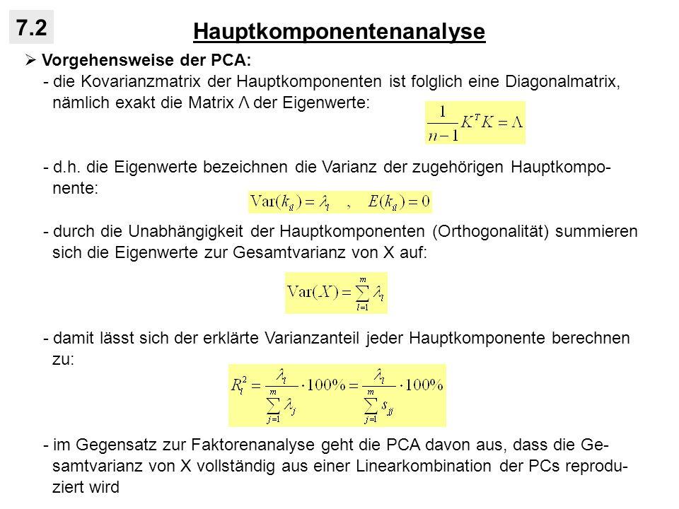 Hauptkomponentenanalyse 7.2 Vorgehensweise der PCA: - die Kovarianzmatrix der Hauptkomponenten ist folglich eine Diagonalmatrix, nämlich exakt die Mat