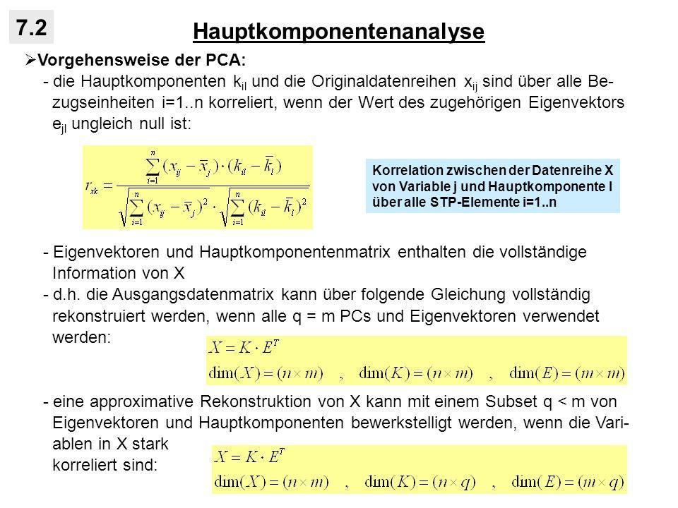 Hauptkomponentenanalyse 7.2 Vorgehensweise der PCA: - die Hauptkomponenten k il und die Originaldatenreihen x ij sind über alle Be- zugseinheiten i=1.