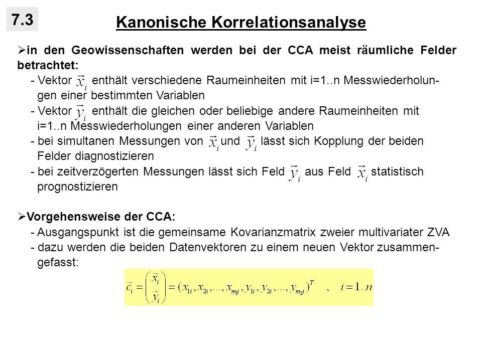 Kanonische Korrelationsanalyse 7.3 in den Geowissenschaften werden bei der CCA meist räumliche Felder betrachtet: - Vektor enthält verschiedene Raumei