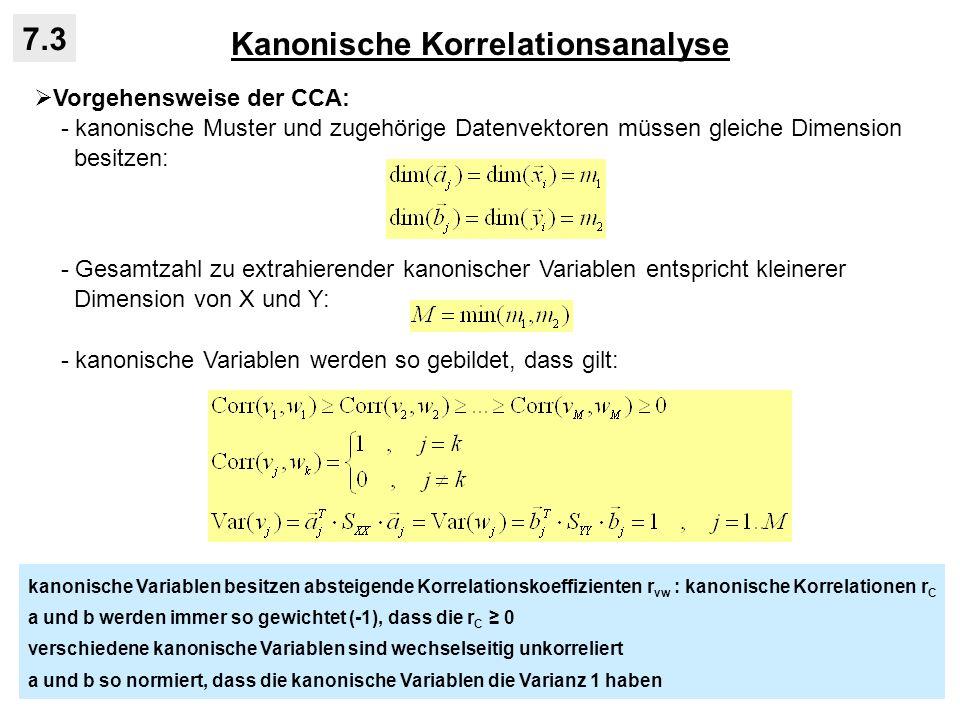 Kanonische Korrelationsanalyse 7.3 Vorgehensweise der CCA: - kanonische Muster und zugehörige Datenvektoren müssen gleiche Dimension besitzen: - Gesam