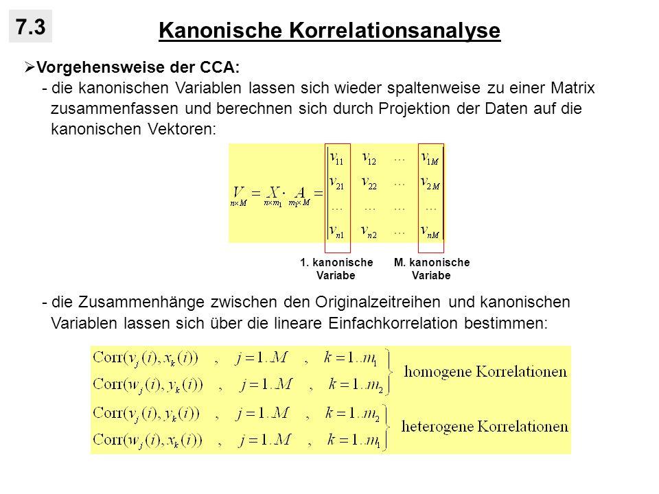 Kanonische Korrelationsanalyse 7.3 Vorgehensweise der CCA: - die kanonischen Variablen lassen sich wieder spaltenweise zu einer Matrix zusammenfassen