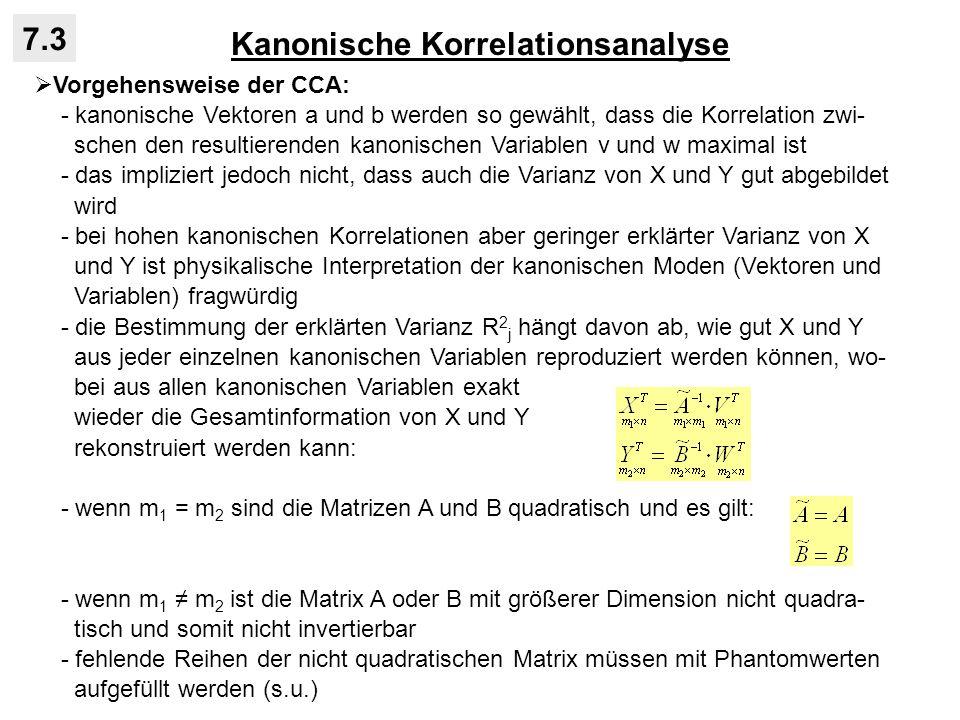 Kanonische Korrelationsanalyse 7.3 Vorgehensweise der CCA: - kanonische Vektoren a und b werden so gewählt, dass die Korrelation zwi- schen den result