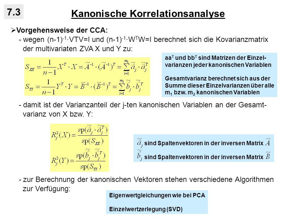 Kanonische Korrelationsanalyse 7.3 Vorgehensweise der CCA: - wegen (n-1) -1VTV=I und (n-1) -1 W T W=I berechnet sich die Kovarianzmatrix der multivari
