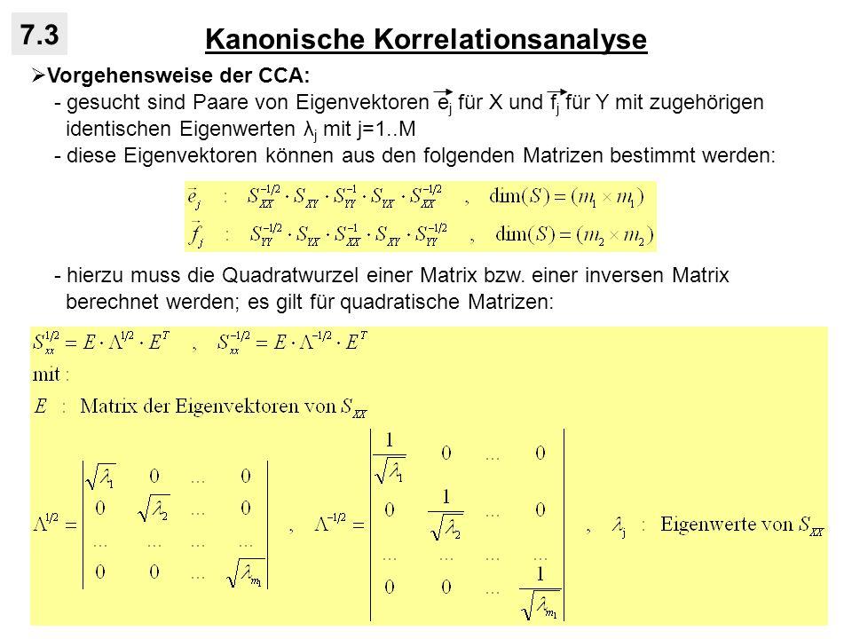 Kanonische Korrelationsanalyse 7.3 Vorgehensweise der CCA: - gesucht sind Paare von Eigenvektoren e j für X und f j für Y mit zugehörigen identischen
