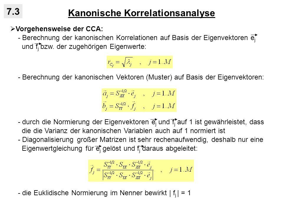 Kanonische Korrelationsanalyse 7.3 Vorgehensweise der CCA: - Berechnung der kanonischen Korrelationen auf Basis der Eigenvektoren e j und f j bzw. der