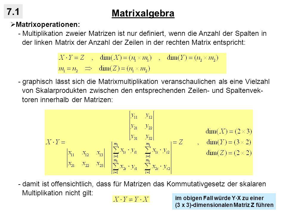 Matrixalgebra 7.1 Matrixoperationen: - Multiplikation zweier Matrizen ist nur definiert, wenn die Anzahl der Spalten in der linken Matrix der Anzahl d
