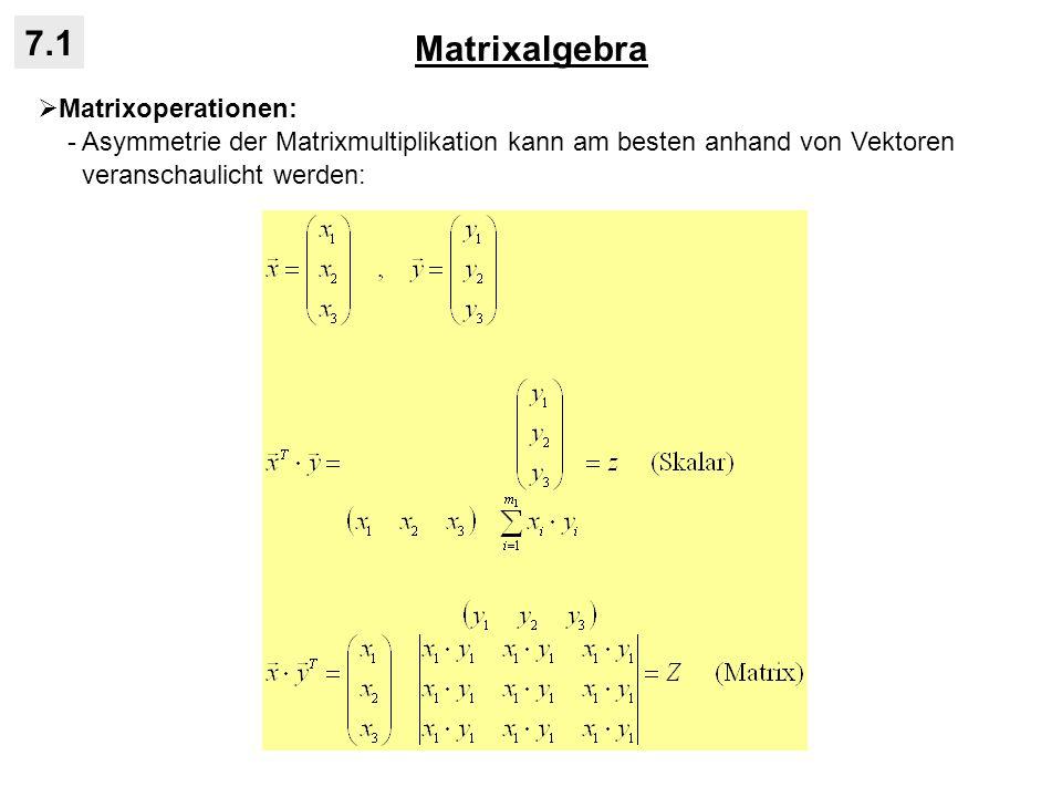 Matrixalgebra 7.1 Matrixoperationen: - Summe der Diagonalelemente einer quadratischen Matrix heißt Spur: - Determinante einer quadratischen Matrix ist eine skalare Größe, die in etwa dem Vektorbetrag entspricht: - diese Berechnung ist rekursiv, d.h.