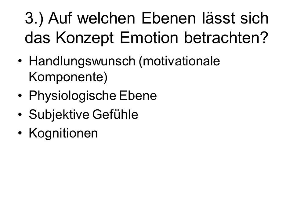 3.) Auf welchen Ebenen lässt sich das Konzept Emotion betrachten? Handlungswunsch (motivationale Komponente) Physiologische Ebene Subjektive Gefühle K