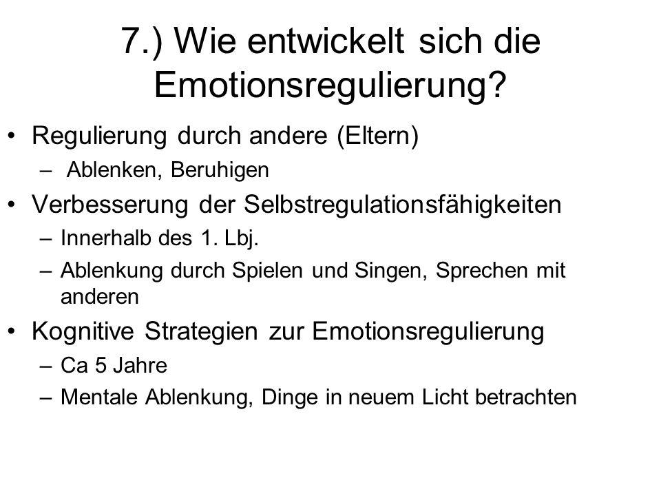 7.) Wie entwickelt sich die Emotionsregulierung? Regulierung durch andere (Eltern) – Ablenken, Beruhigen Verbesserung der Selbstregulationsfähigkeiten