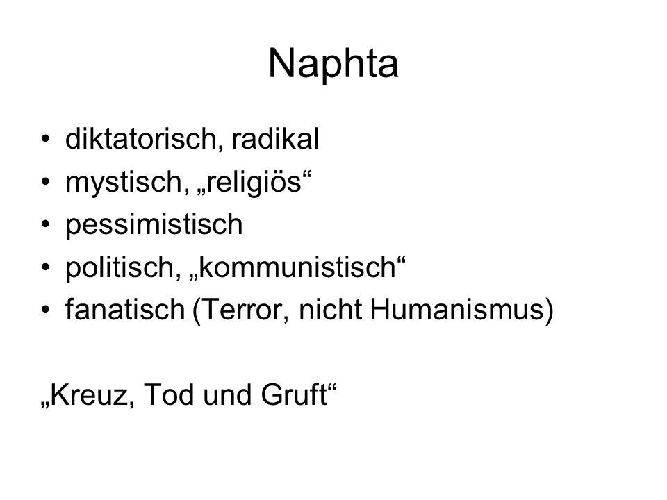 Naphta diktatorisch, radikal mystisch, religiös pessimistisch politisch, kommunistisch fanatisch (Terror, nicht Humanismus) Kreuz, Tod und Gruft