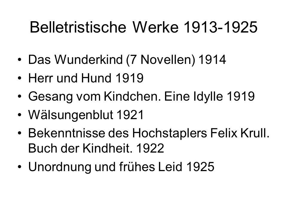 Belletristische Werke 1913-1925 Das Wunderkind (7 Novellen) 1914 Herr und Hund 1919 Gesang vom Kindchen. Eine Idylle 1919 Wälsungenblut 1921 Bekenntni