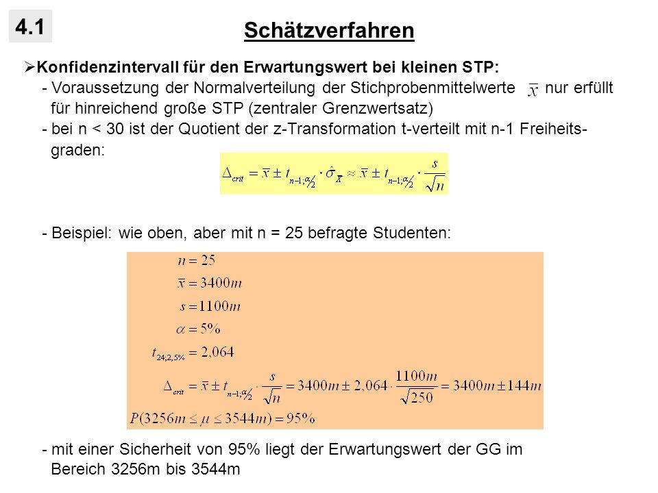 Schätzverfahren 4.1 Konfidenzintervall für den Erwartungswert bei kleinen STP: - Voraussetzung der Normalverteilung der Stichprobenmittelwerte nur erf