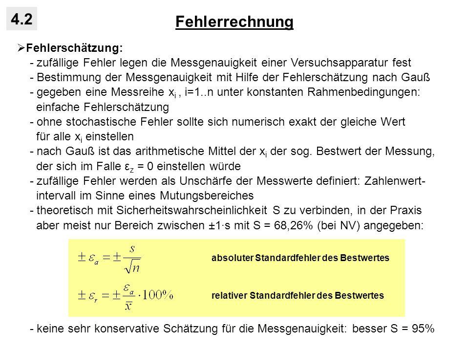 Fehlerrechnung 4.2 Fehlerschätzung: - zufällige Fehler legen die Messgenauigkeit einer Versuchsapparatur fest - Bestimmung der Messgenauigkeit mit Hil