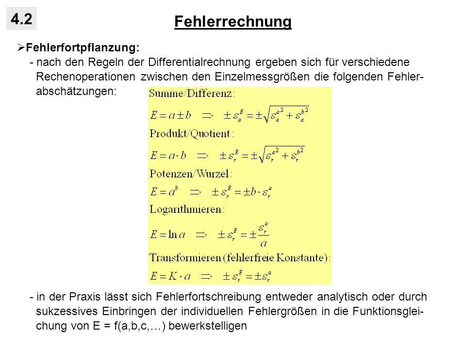 Fehlerrechnung 4.2 Fehlerfortpflanzung: - nach den Regeln der Differentialrechnung ergeben sich für verschiedene Rechenoperationen zwischen den Einzel