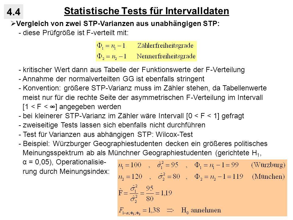 Statistische Tests für Intervalldaten 4.4 Vergleich von zwei STP-Varianzen aus unabhängigen STP: - diese Prüfgröße ist F-verteilt mit: - kritischer We