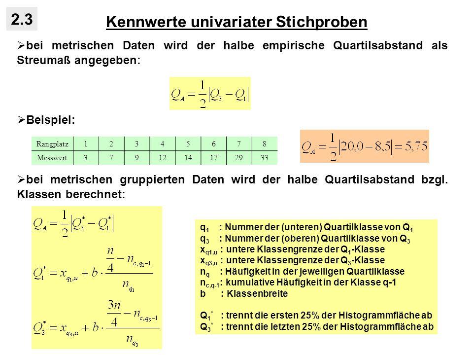Kennwerte univariater Stichproben 2.3 bei metrischen Daten wird der halbe empirische Quartilsabstand als Streumaß angegeben: Beispiel: bei metrischen gruppierten Daten wird der halbe Quartilsabstand bzgl.