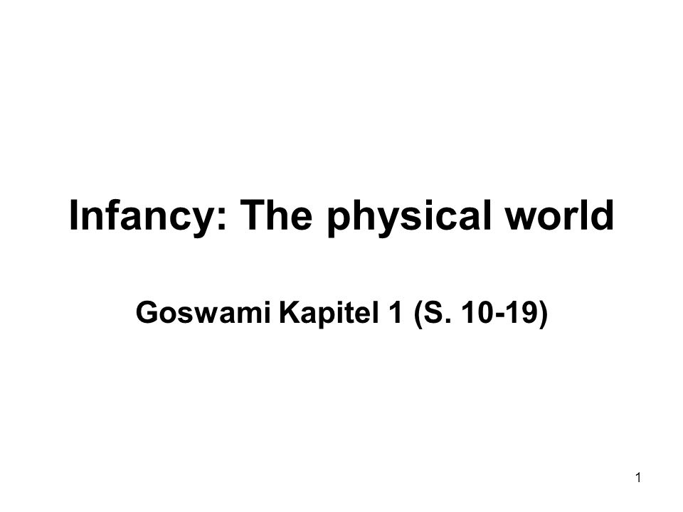 1 Infancy: The physical world Goswami Kapitel 1 (S. 10-19)