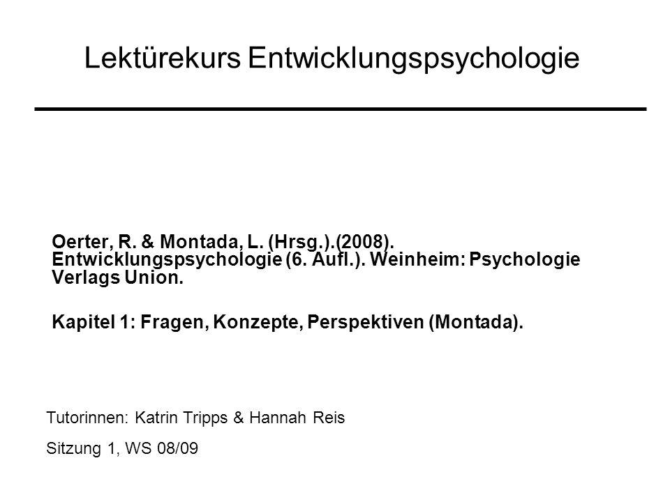 Lektürekurs Entwicklungspsychologie Oerter, R. & Montada, L. (Hrsg.).(2008). Entwicklungspsychologie (6. Aufl.). Weinheim: Psychologie Verlags Union.
