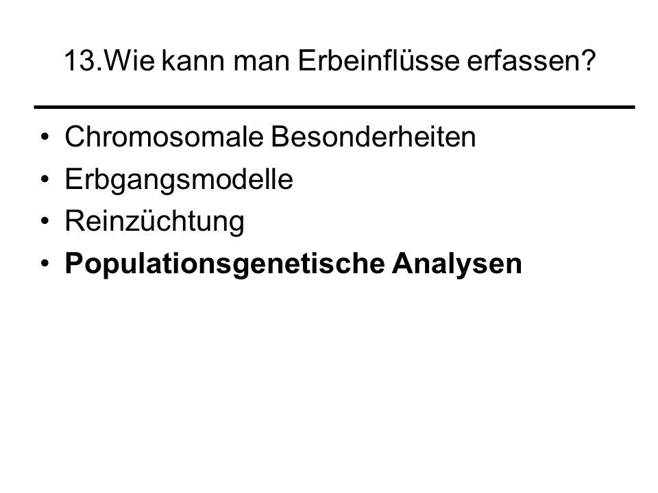 13.Wie kann man Erbeinflüsse erfassen? Chromosomale Besonderheiten Erbgangsmodelle Reinzüchtung Populationsgenetische Analysen