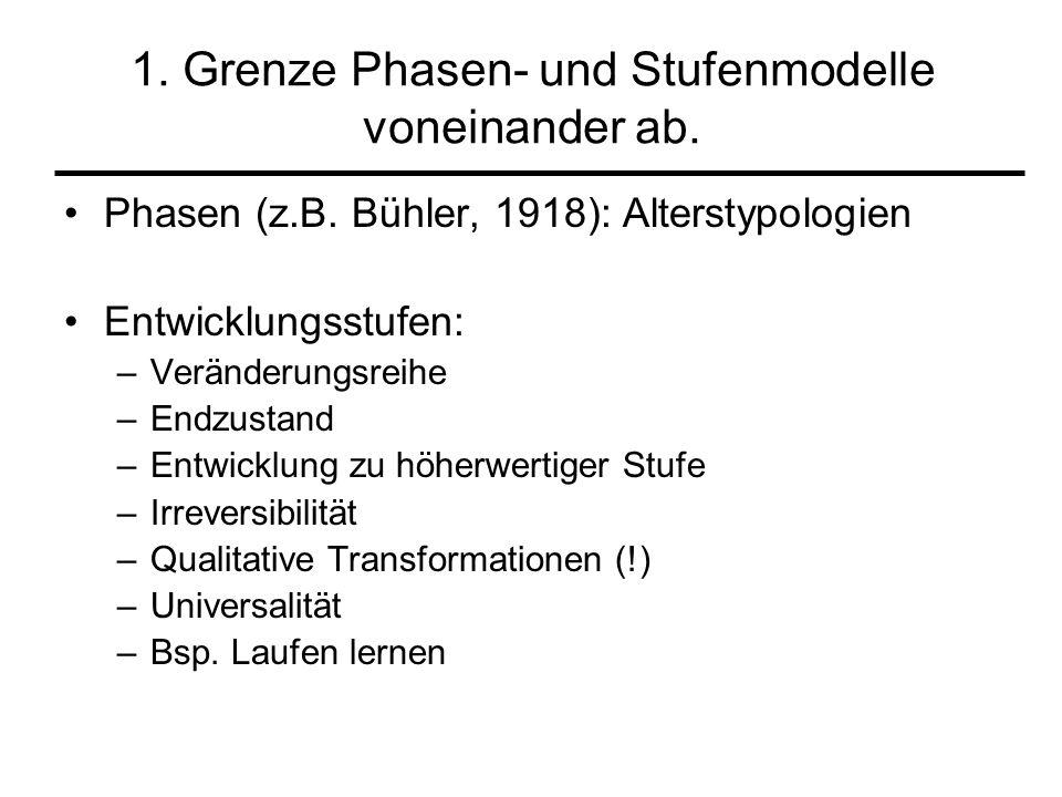1. Grenze Phasen- und Stufenmodelle voneinander ab. Phasen (z.B. Bühler, 1918): Alterstypologien Entwicklungsstufen: –Veränderungsreihe –Endzustand –E
