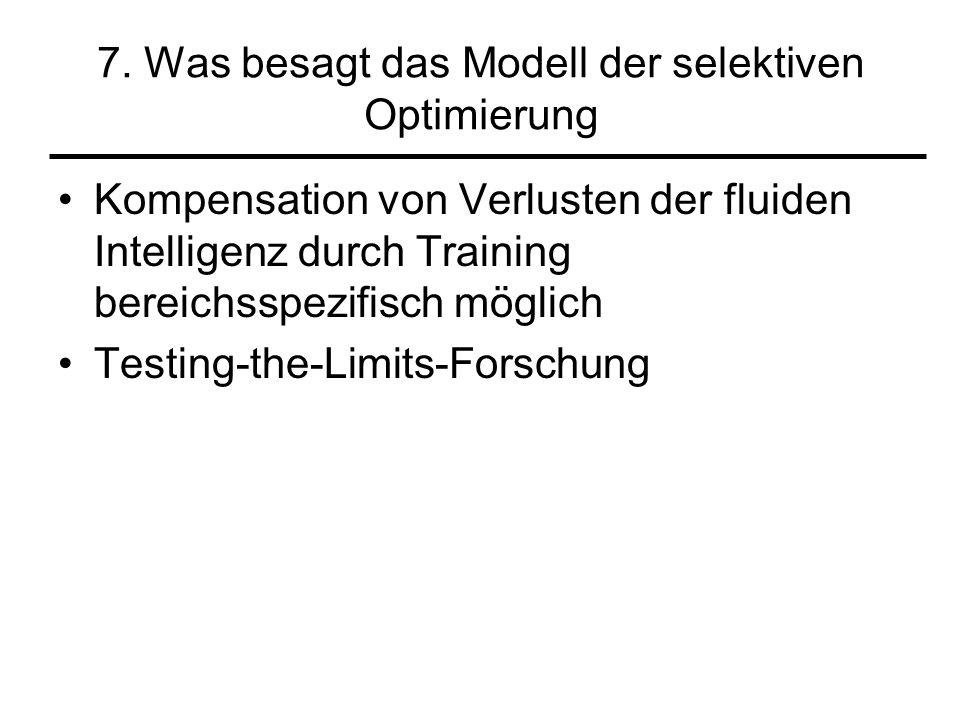 7. Was besagt das Modell der selektiven Optimierung Kompensation von Verlusten der fluiden Intelligenz durch Training bereichsspezifisch möglich Testi
