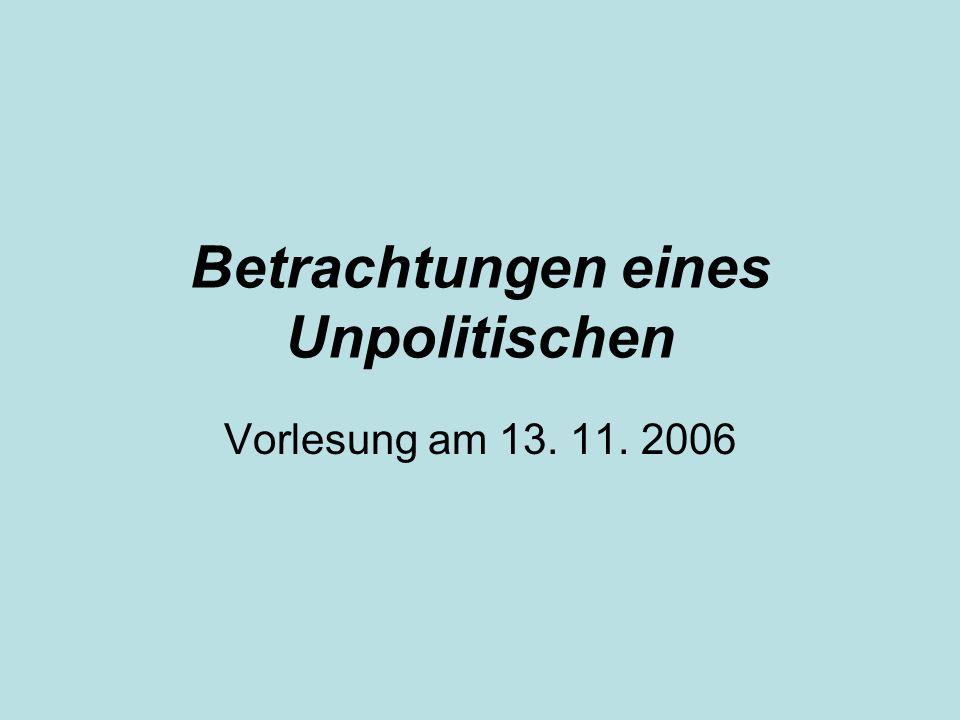 Betrachtungen eines Unpolitischen Vorlesung am 13. 11. 2006