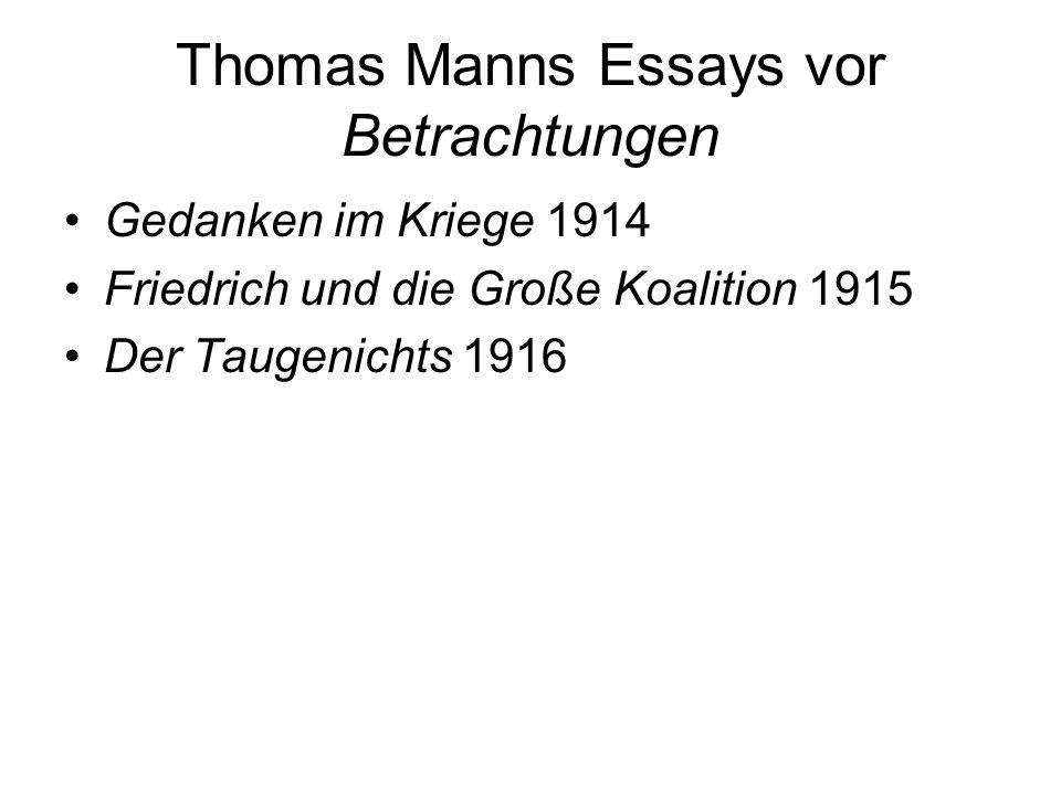 Thomas Manns Essays vor Betrachtungen Gedanken im Kriege 1914 Friedrich und die Große Koalition 1915 Der Taugenichts 1916