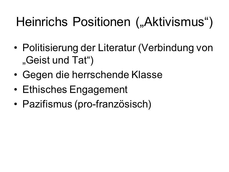 Heinrichs Positionen (Aktivismus) Politisierung der Literatur (Verbindung von Geist und Tat) Gegen die herrschende Klasse Ethisches Engagement Pazifis